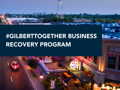 #GilbertTogether Business Recovery Program Has Provided $2.7 Million in Financial Assistance to over 130 Gilbert-Based Businesses